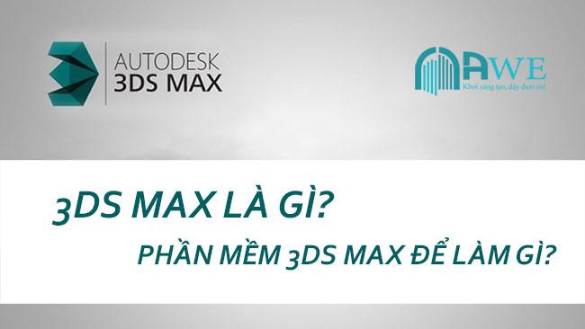 3ds max là gì phần mềm 3d max dùng để làm gì