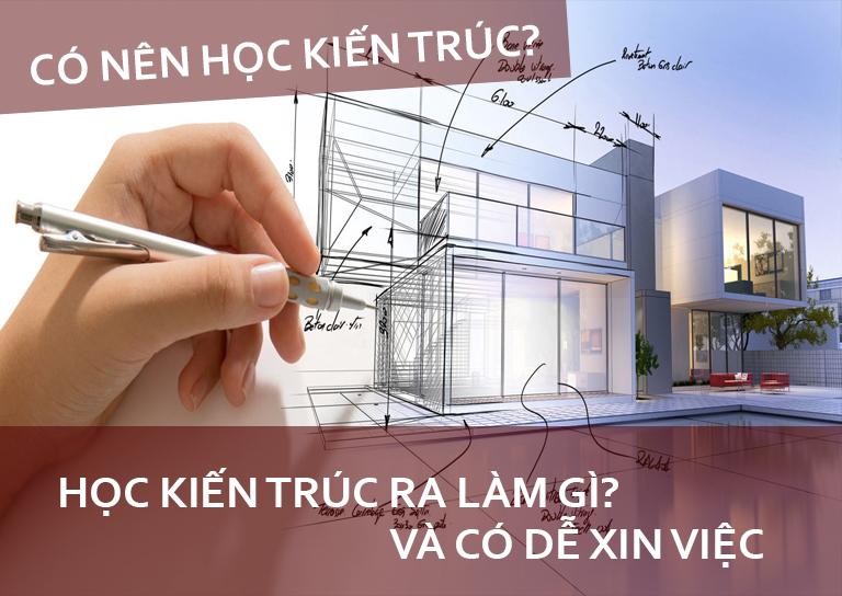 Học kiến trúc ra làm gì có nên học kiến trúc